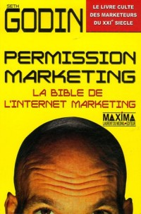 Permission marketing : La bible de l'Internet marketing