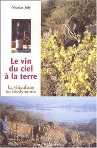 Le vin du ciel à la terre. La viticulture en biodynamie