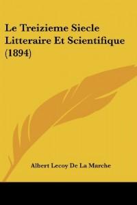 Le Treizieme Siecle Litteraire Et Scientifique (1894)