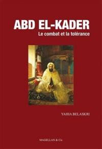 ABD EL-KADER LE COMBAT ET LA TOLERANCE