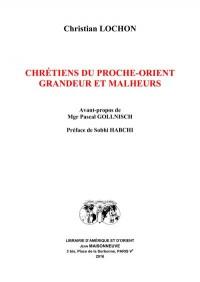 Chrétiens du Proche-Orient : Grandeur et malheurs