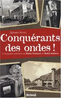 Conquérants des ondes ! : L'incroyable histoire de Radio-Toulouse et Radio-Andorre