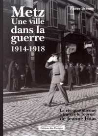 Metz, une ville dans la guerre 1914-1918 : La vie quotidienne à Metz à travers le Journal de Jeanne Haas