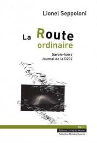 La route ordinaire : Savoie-Isère, journal de la D207