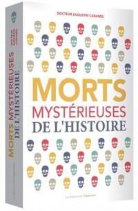 Morts mystérieuses de l'Histoire : Rois, reines et princes français de Charlemagne à Louis XIII