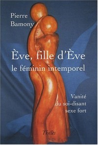Eve, fille d'Eve. Le féminin intemporel