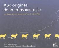 Aux origines de la transhumance : Les Alpes et le vie pastorale d'hier à aujourd'hui