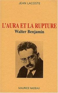 L'aura et la rupture. : Walter Benjamin