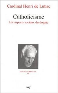 Catholicisme : Oeuvres complètes VII : Les aspects sociaux du dogme