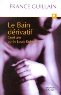 Le bain dérivatif : Cent ans après Louis Khune...