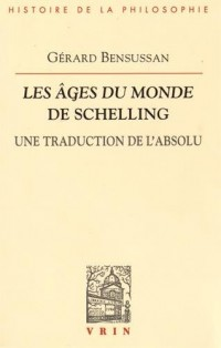 Les Ages du monde de Schelling : Une traduction de l'absolu
