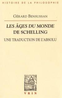 Les Ages du monde de Schelling : Une traduction de l'absolu