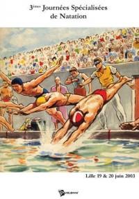 Actes des 3èmes journées spécialisées de natation : Lille 19-20 juin 2003