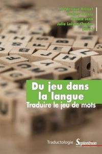 Du jeu dans la langue: Traduire le jeu de mots