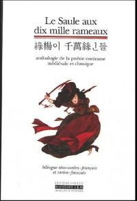 Le Saule aux dix mille rameaux : Anthologie de la poésie coréenne médiéval et classique
