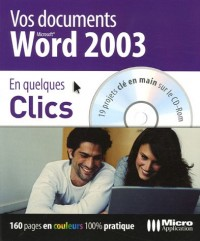 Vos documents Word 2003 En quelques Clics (1Cédérom)