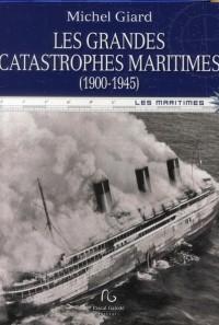 Les grandes catastrophes maritimes du XXe siècle : Tome 1 : 1900-1945