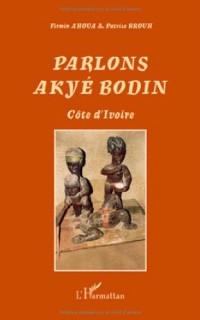 Parlons Akyé Bodin : Suivi d'un lexique alphabétique akyé-français/ français-akyé