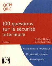 100 Questions sur la sécurité intérieure. Concours police, gendarmerie, sécurité: Concours police nationale, municipale. Gendarmerie, douane. Sécurité privé