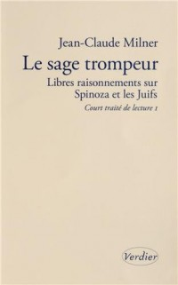 Le sage trompeur : Libres raisonnements sur Spinoza et les Juifs