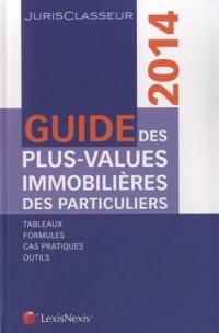 Guide des plus values immobilières des particuliers, 2014 : Tableaux, formules, cas pratiques, outils