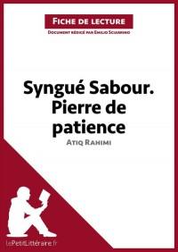 Syngué Sabour. Pierre de patience de Atiq Rahimi (Fiche de lecture) : Résumé complet et analyse détaillée de l'oeuvre