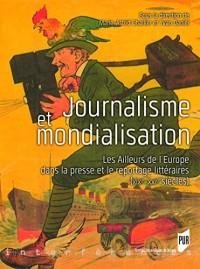 Journalisme et mondialisation : Les Ailleurs de l'Europe dans la presse et le reportage littéraires (XIXe-XXIe siècles)