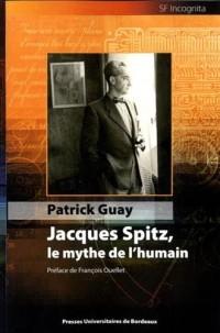 Jacques Spitz, le Mythe de l Humain