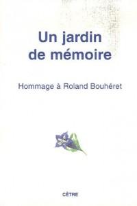 Un jardin de mémoire : Hommage à Roland Bouhéret