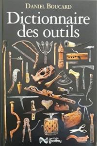 Dictionnaire des outils : Et instruments pour la plupart des métiers