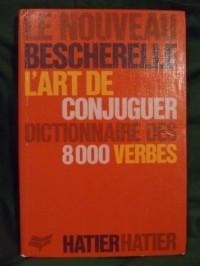 L'Art de Conjuguer: Dictionnaire des 8000 Verbes (Le Nouveau Bescherelle)