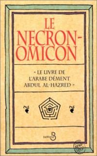 Le Necronomicon : Le livre de l'arabe dément Abdul Al-Hazred