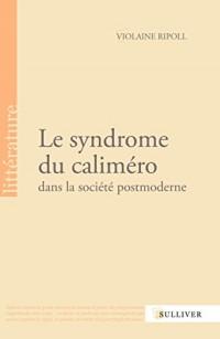 Le syndrome du calimero dans la société postmoderne