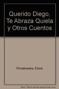 Querido Diego, te abraza Quiela y otros cuentos/ Dear Diego, Quiela Huges you and other stories