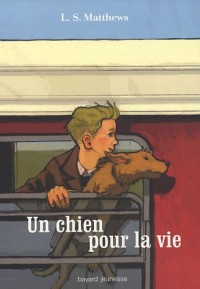 Un chien pour la vie : Ou l'histoire d'un voyage inoubliable