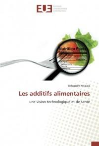 Les additifs alimentaires: une vision technologique et de santé