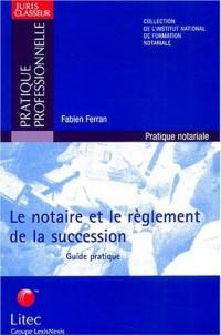 Le notaire et le réglement de la succession : Guide pratique