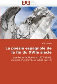 La poésie espagnole de la fin du XVIIe siècle: José Pérez de Montoro (1627-1694), membre d'un Parnasse oublié (Vol. 2)