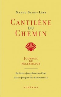 Cantilène du chemin : Journal de pèlerinage de Saint-Jean-Pied-de-Port à Saint-Jacques-de-Compostelle