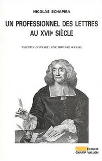 Un professionnel des lettres au XVIIe siècle : Valentin Conrart, une histoire sociale