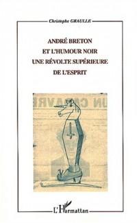 Andre breton et l'humour noir une revolte superieure de l'esprit