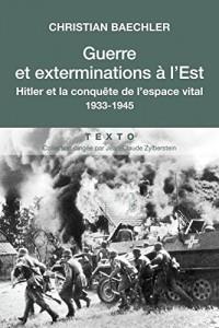 Guerre et exterminations à l'est : Hitler et la conquête de l'espace vital 1933-1945