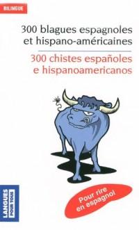 300 blagues espagnoles et hispano-américaines : Edition bilingue français-espagnol