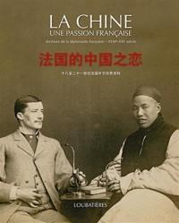La Chine, une passion française : Archives de la diplomatie française XVIIIe-XXIe siècles