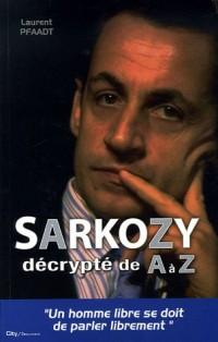 Sarkozy : Décrypté de A à Z