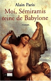 Moi, Sémiramis, reine de Babylone
