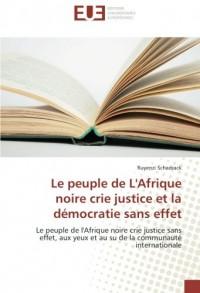 Le peuple de L'Afrique noire crie justice et la democratie sans effet: Le peuple de l'Afrique noire crie justice sans effet, aux yeux et au su de la communaute inter