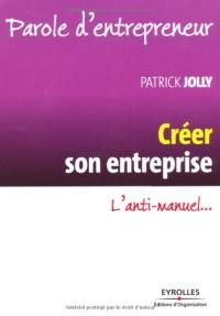 Créer son entreprise : L'anti-manuel...