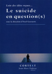 Le Suicide en Question(S) Loin des Idees Recues...