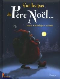 Sur les pas du Père Noël... : contes-bricolages-recettes